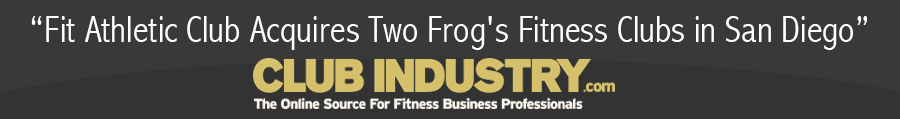 ClubIndustry.com – Fit Acquires Two Frog's Fitness Clubs in San Diego