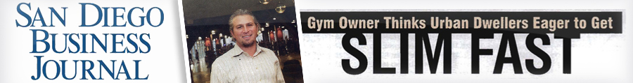 "San Diego Business Journal – ""Gym Owner Thinks Urban Dwellers Eager to Get Slim Fast"""